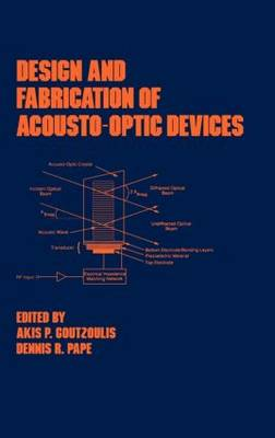 Design and Fabrication of Acousto-Optic Devices - Optical Science and Engineering 41 (Hardback)
