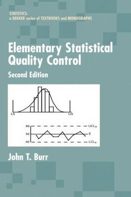 Elementary Statistical Quality Control, 2nd Edition - Statistics:  A Series of Textbooks and Monographs (Hardback)