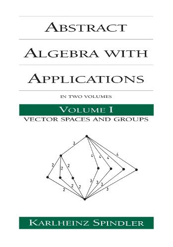 Abstract Algebra with Applications: Volume 1: Vector Spaces and Groups - Chapman & Hall/CRC Pure and Applied Mathematics (Hardback)