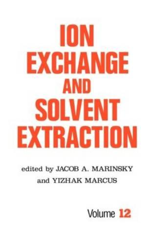 Ion Exchange and Solvent Extraction: A Series of Advances, Volume 12 - Ion Exchange and Solvent Extraction Series 12 (Hardback)
