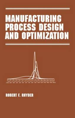 Manufacturing Process Design and Optimization - Manufacturing Engineering and Materials Processing Series v. 50 (Hardback)