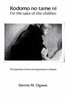 Kodomo No Tame Ni/For the Sake of the Children: The Japanese American Experience in Hawaii (Paperback)