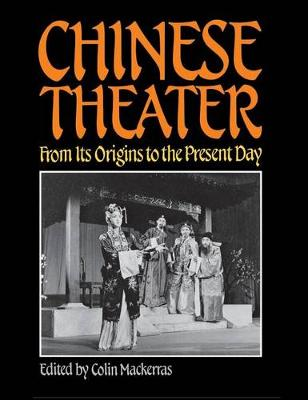 Chinese Theater: From Its Origins to the Present Day (Hardback)