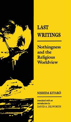 Last Writings: Nothingness and the Religious Worldview (Hardback)
