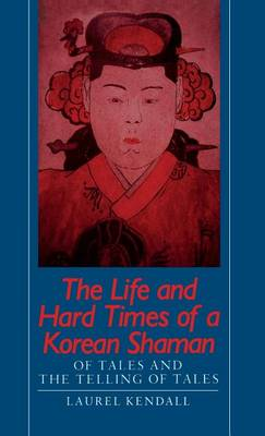 The Life and Hard Times of a Korean Shaman: Of Tales and Telling Tales (Hardback)