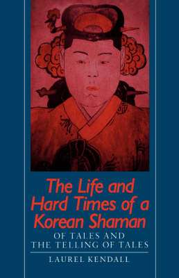 The Life and Hard Times of a Korean Shaman: Of Tales and the Telling of Tales (Paperback)