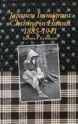 Japanese Immigrant Clothing in Hawaii, 1885-1941 (Hardback)