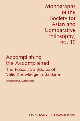 Accomplishing the Accomplished: Vedas as a Source of Valid Knowledge in Sankara - Monographs of the Society for Asian & Comparative Philosophy No 10 (Paperback)