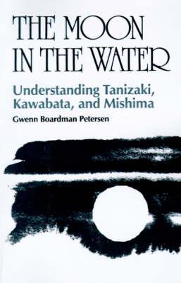 The Moon in the Water: Understanding Tanizaki, Kawabata and Mishima (Paperback)