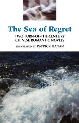 The Sea of Regret: Two Turn-of-the-Century Chinese Romantic Novels (Paperback)