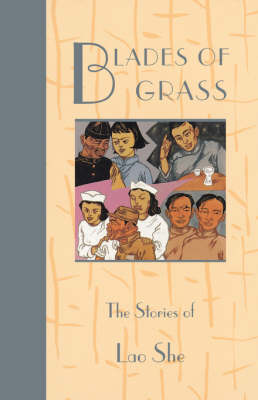 Blades of Grass: The Stories of Lao She - Fiction from modern China (Paperback)