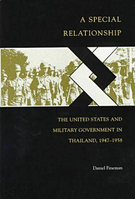 A Special Relationship: The United States and Military Government in Thailand, 1947-1958 (Paperback)