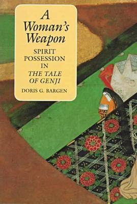 "A Woman's Weapon: Spirit Possession in the ""Tale of Genji"" (Paperback)"