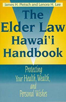 The Elder Law Hawaii Handbook: Protecting Your Health, Wealth and Personal Wishes - A Latitude 20 Book (Paperback)