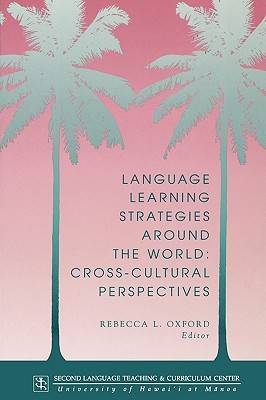 Language Learning Strategies Around the World: Cross-cultural Perspectives - Technical Report Series No. 13 (Paperback)