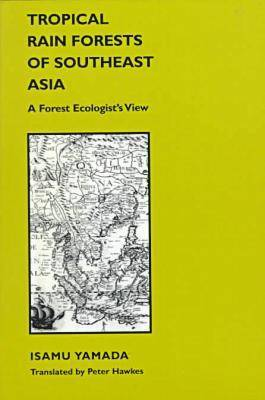 Tropical Rain Forests of Southeast Asia: A Forest Ecologist's View - Monographs of the Centre for Southeast Asian Studies, Kyoto University: English-language (Paperback)