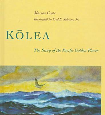 Kolea: The Story of the Pacific Golden Plover (Hardback)