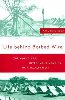 Life Behind Barbed Wire: The World War II Internment Memoirs of a Hawai'i Issei (Paperback)