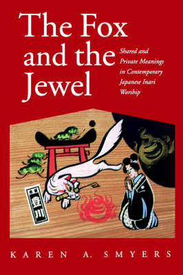 The Fox and the Jewel: Shared and Private Meanings in Contemporary Japanese Inari Worship (Paperback)