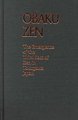 Obaku Zen: The Emergence of the Third Sect of Zen in Tokugawa Japan (Hardback)