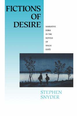 Fictions of Desire: Narrative Form in the Novels of Nagai Kafu (Paperback)