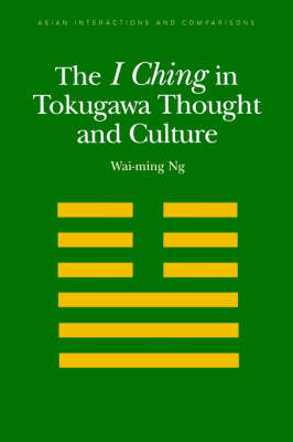 The I Ching in Tokugawa Thought and Culture - Asian Interactions & Comparisons S. (Paperback)