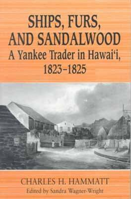 Ships, Furs and Sandalwood: A Yankee Trader in Hawaii, 1823-1825 (Paperback)