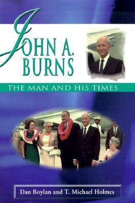 John A.Burns: The Man and His Times (Hardback)