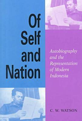 Of Self and Nation: Autobiography and the Representation of Modern Indonesia (Paperback)