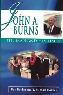 John A.Burns: The Man and His Times (Paperback)