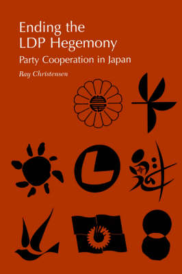 Ending the LDP Hegemony: Party Cooperation in Japan (Paperback)