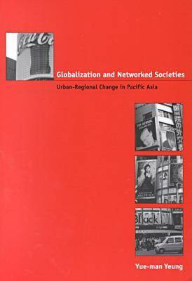 Globalization and Networked Societies: Urban-regional Change in Pacific Asia (Paperback)