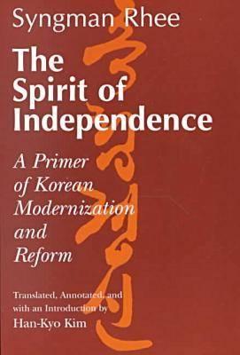 The Spirit of Independence: A Primer of Korean Modernization and Reform (Paperback)