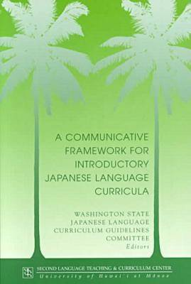 A Communicative Framework for Introductory Japanese Language Curricula (Paperback)