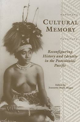 Cultural Memory: Reconfiguring History and Identity in the Postcolonial Pacific (Hardback)