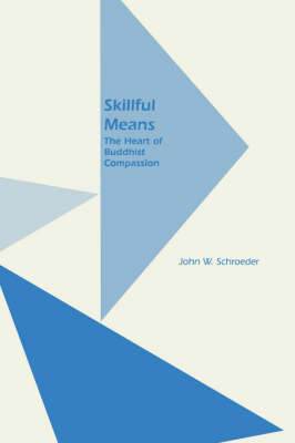 Skillful Means: The Heart of Buddhist Compassion - Monographs of the Society for Asian & Comparative Philosophy 18 (Paperback)