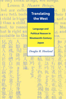 Translating the West: Language and Political Reason in Nineteenth-Century Japan (Paperback)