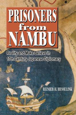 Prisoners from Nambu: Reality and Make-Believe in 17th-Century Japanese Diplomacy (Paperback)