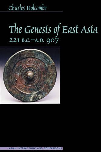 The Genesis of East Asia, 221 B.C.-A.D. 907 - Asian Interactions and Comparisons (Paperback)