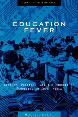 Education Fever: Society, Politics and the Pursuit of Schooling in South Korea - Hawaii Studies on Korea (Hardback)