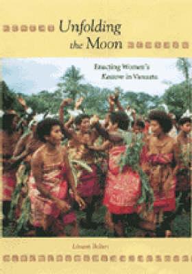 Unfolding the Moon: Enacting Women's Kastom in Vanuatu (Hardback)