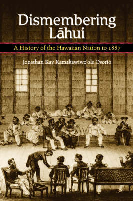 Dismembering Lahui: A History of the Hawaiian Nation to 1887 (Paperback)
