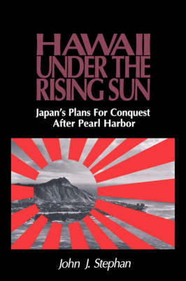 Hawaii Under the Rising Sun: Japan's Plans for Conquest After Pearl Harbor (Paperback)