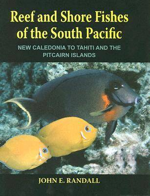 Reef and Shore Fishes of the South Pacific: New Caledonia to Tahiti and the Pitcairn Islands (Hardback)