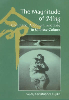 The Magnitude of Ming: Command, Allotment, and Fate in Chinese Culture (Hardback)