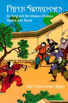 Paper Swordsmen: Jin Yong and the Modern Chinese Martial Arts Novel (Paperback)