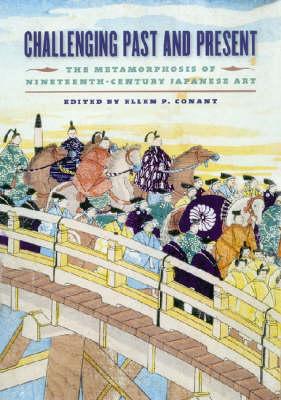 Challenging Past and Present: The Metamorphosis of Nineteenth-century Japanese Art (Hardback)