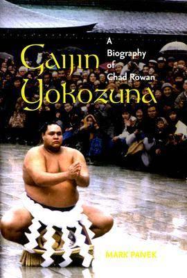 Gaijin Yokozuna: A Biography of Chad Rowan (Hardback)