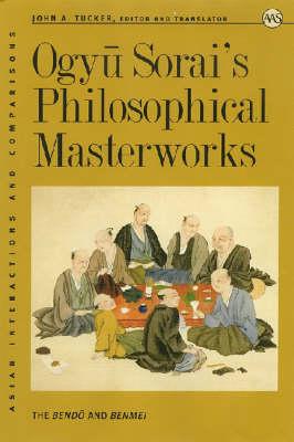 Ogyu Sorai's Philosophical Masterworks: The Bendo and Benmel (Hardback)
