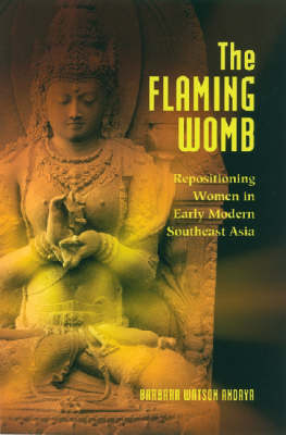 The Flaming Womb: Repositioning Women in Early Modern Southeast Asia (Hardback)